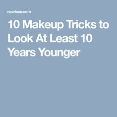 10 Makeup Tricks to Look At Least 10 Years Younger