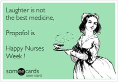Free and Funny Nurses Week Ecard: Laughter is not the best medicine, Propofol is. Create and send your own custom Nurses Week ecard. Nurses Week Quotes, Nurses Week Gifts, Happy Nurses Week, Nurses Day, Nurses Week Ideas, Nursing Tips, Nursing Memes, Karma, Nurse Jokes