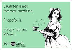 Laughter is not the best medicine, Propofol is. Happy Nurses Week !