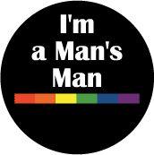 I'm a Man's Man - Rainbow Pride Bar--Gay Pride Rainbow Store BUTTON