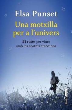 ESTIU-2014. Elsa Punset. Una Motxilla per a l'univers: 21 rutes per viure amb les nostres emocions.  AUTOAJUDA 159 PUN