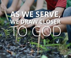 """""""As we serve, we draw closer to God."""" —Carl B. Cook"""