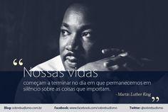 """""""Nossas vidas começam a terminar no dia em que permanecemos em silêncio sobre as coisas que importam."""" Martin Luther King - Veja mais sobre Espiritualidade & Autoconhecimento em: http://sobrebudismo.com.br/"""