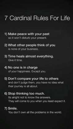 7 Cardinal Rules For Life. Make peace with your past. If only I had the # and felt it was genuine and not to stir the pot. Some things are better left alone. I have forgiven to break free of the prison that was holding me. I hope one day you can too.