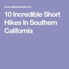 10 Incredible Short Hikes In Southern California
