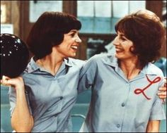 Laverne and Shirley...