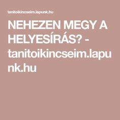NEHEZEN MEGY A HELYESÍRÁS? - tanitoikincseim.lapunk.hu