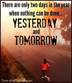 Fitness Motivation  No More Tomorrow, No More Yesterday