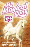 My magical pony : dawn light by Oldfield, Jenny. (Series: My magical pony)