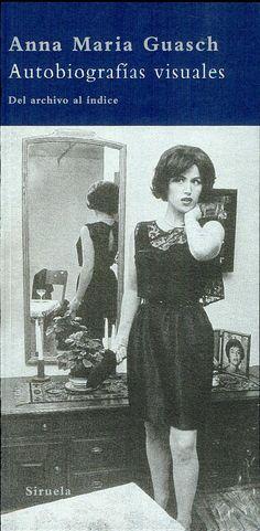 Autobiografías visuales : del archivo al índice / Anna Maria Guasch