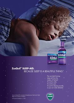 For years NyQuil had been a huge hit, helping people sleep and take care of their cold. The idea with this new product is simple: It's not about cold symptoms. It's just about the sleep.  This campaign was recently named a 2014 Gold Effie...