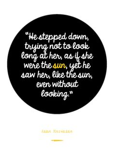 """""""He stepped down, trying not to look long at her, as if she were the sun, yet he saw her, like the sun, even without looking."""" - Anna Karenina // Quote Card $4.00"""