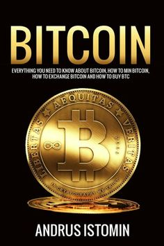 Bitcoin: Everything You Need to Know about Bitcoin how to Mine Bitcoin how to Exchange Bitcoin and how to Buy BTC. (Cryptocurrency Book by Andrus Istomin (Author) US Bitcoin Account, Bitcoin Logo, Bitcoin Business, Bitcoin Wallet, Buy Bitcoin, Cryptocurrency Trading, Bitcoin Cryptocurrency, Buy Btc, Graphic Design Books