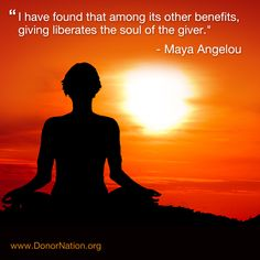 I have found that among its other benefits, giving liberates the soul of the giver. #mayaangelou #quotes #life #giving