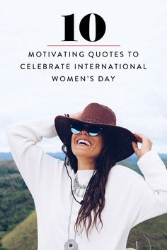 For International Women's Day, we share 10 inspiring quotes to read, love, share and save.