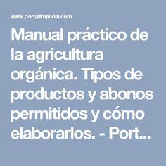 Manual práctico de la agricultura orgánica. Tipos de productos y abonos permitidos y cómo elaborarlos. - PortalFruticola.com