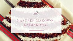 Pani Domowa: Mazurek makowo- kajmakowy.
