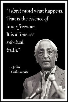 """I don't mind what happens. That is the essence of inner freedom. It is a timeless spiritual truth.""""  ~ Jiddu Krishnamurti  #philosophy #quotes #mindfulness"""