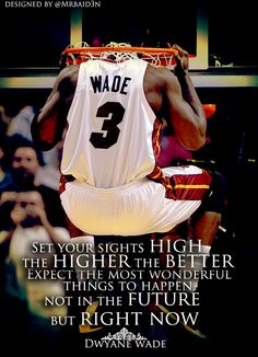 "Dwyane Wade Inspirational / Motivational Quote - ""Set your sights high. The higher the better. Expect the most wonderful things to happen. Not in the future but right now."" #NBA #MiamiHeat #Heat"