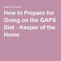 How to Prepare for Going on the GAPS Diet - Keeper of the Home