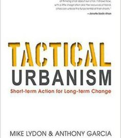 Tactical Urbanism: Short-Term Action For Long-Term Change PDF