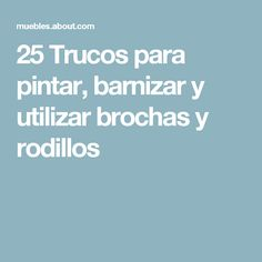 25 Trucos para pintar, barnizar y utilizar brochas y rodillos Recycled Furniture, Furniture Makeover, Chalk Paint, Decoupage, Learning, Crafts, Painting, Tips, Painting Steps