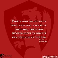 People who fail focus on what they will have to go through; people who succeed focus on what it will feel like at the end. #MRMCanHelp #marketinghelp