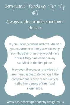 If you under promise and over deliver your customer is likely to walk away even happier