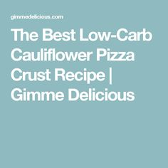 The Best Low-Carb Cauliflower Pizza Crust Recipe | Gimme Delicious