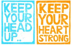 Head up, heart strong