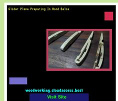 Glider Plane Preparing In Wood Balsa 231522 - Woodworking Plans and Projects!