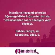 """İnsanların Peygamberlerden öğrenegeldikleri sözlerden biri de: """"Utanmadıktan sonra dilediğini yap!"""" sözüdür.  Buhârî, Enbiyâ, 54; EbuDâvûd, Edeb, 6.  #helalsitesi #hadis #helalgıda #helalgida #gimdes #helal #helalurun"""