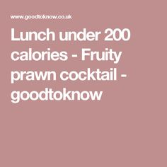 Lunch under 200 calories - Fruity prawn cocktail - goodtoknow