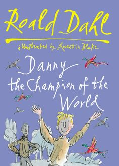 Roald Dahl's Danny the Champion of the World, illustrated by Quentin Blake.
