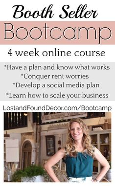 Join the Booth Seller Bootcamp! A week online course that will teach you all you need to know about how to start and run a profitable antique booth business.