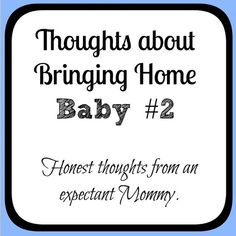 """Bringing Home Baby #2.  Thoughts and emotions that we """"shouldn't"""" talk about.  How did you feel before  adding a new baby to the family?"""
