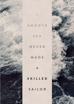 A smooth sea never made a skilled sailor. #quotes