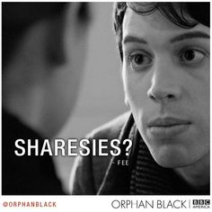 Orphan Black. Only question to ask when someone pops pills in front of you. *snort*