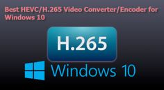 Digitizing Your Media Life: Best HEVC/H.265 Video Converter/Encoder for Window...