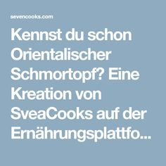 Kennst du schon Orientalischer Schmortopf? Eine Kreation von SveaCooks auf der Ernährungsplattform sevencooks.com. Jetzt ausprobieren und bewerten!