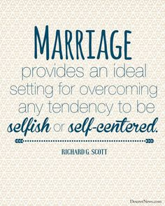 """""""Marriage provides an ideal setting for overcoming any tendency to be selfish or self-centered."""" 