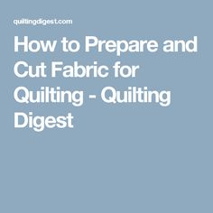 How to Prepare and Cut Fabric for Quilting - Quilting Digest
