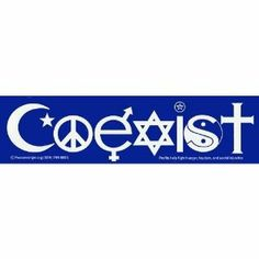 I don't know what religion works best for me yet. I'm still trying to figure that out. But whatever I may decide, I believe that we can all just get along if we can accept the fact that we don't have to all agree, and life would be rather boring if we did. COEXIST.