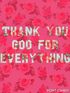 Ephesians 5:20 And give thanks for everything to God the Father in the name of our Lord Jesus Christ.