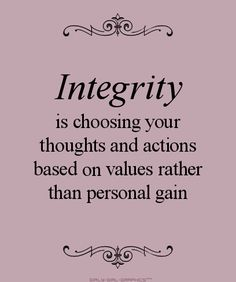 Quote - Integrity is choosing your thoughts and actions based on values rather than personal gain.