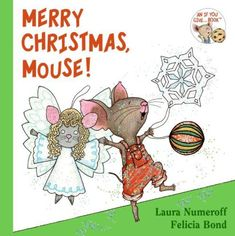 Merry Christmas, Mouse! (If You Give...) by Laura Numeroff http://smile.amazon.com/dp/0061344990/ref=cm_sw_r_pi_dp_KgAfvb0PFA285