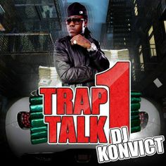 Download or stream Various Artists - Trap Talk 1 Hosted by DJ KONVICT mixtape