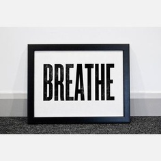 I love the simplicity of this print.  How odd we sometimes need to be reminded to just BREATHE