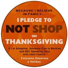 Take the Pledge: Show retailers you care more for family and friends. Stay home on #Thanksgiving with your family.... #SayNoToShoppingOnThanksgiving