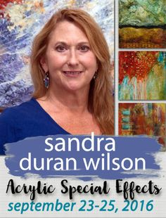 Abstract Artists International: ACRYLIC SPECIAL EFFECTS WORKSHOP WITH SANDRA DURAN WILSON | SEPTEMBER 23-25TH 2016